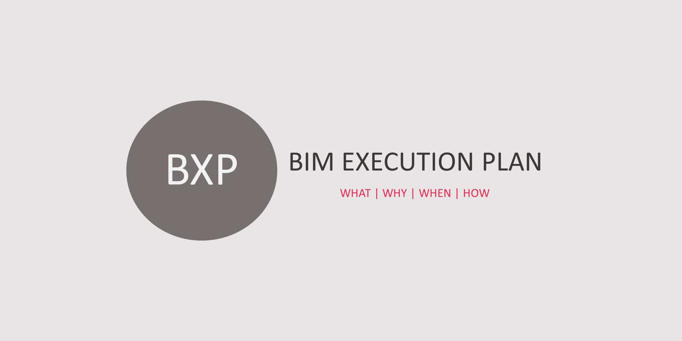What is BXP-BEP BIM Execution Plan- Why how and when it is used