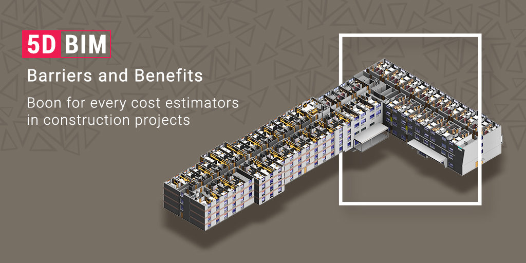 Barriers & Benefits of 5D BIM Implementation in the Construction Industry- Blog