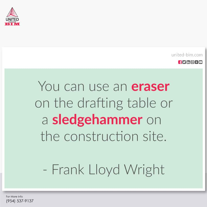 You-can-use-an-eraser-on-the-drafting-table-or-a-sledgehammer-on-the-Construction-site--BIM-architecture-quotes--United-BIM