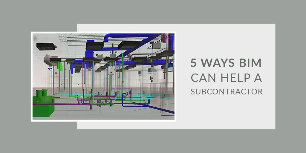 5 Ways BIM Can Help a Sub-Contractor_Blog by United-BIM