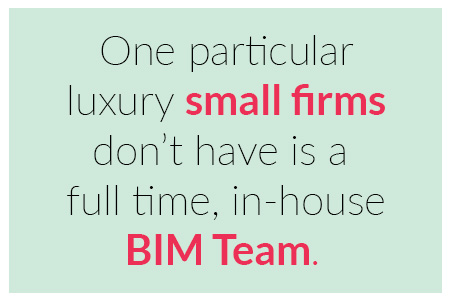 One particular luxury small firms don't have is a full time, in-house BIM-team quote by United-BIM